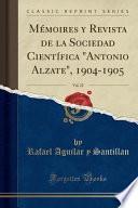 Mémoires y Revista de la Sociedad Científica Antonio Alzate, 1904-1905, Vol. 22 (Classic Reprint)