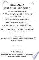 Memoria sobre lo acaecido en el real convento de Ntra Señora del Socorro de Valencia, ... en el dia 28 de Junio de 1808. En la ocasion de ser invadida por el Exército Frances