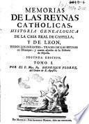 Memorias e las reynas catholicas, Historia Genealogica de la Casa Real de Castilla, y de Leon, todos los Infantes