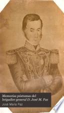 Memorias póstumas del brigadier general D. José M. Paz