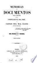 Memorias y documentos para la historia de la independencia del Perú, y causas del mal éxito que ha tenido ésta