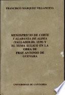 Menosprecio de corte y alabanza de aldea (Valladolid, 1539) y el tema áulico en la obra de Fray Antonio de Guevara