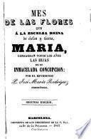 Mes de las flores que á la escelsa reina de cielos y tierra, Maria, consagran todos los años las hijas de su Inmaculada Concepción