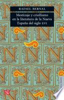 Mestizaje y criollismo en la literatura de la Nueva España del siglo XVI