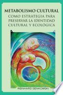 Metabolismo Cultural Como Estrategia Para Preservar La Identidad Cultural y Ecologica
