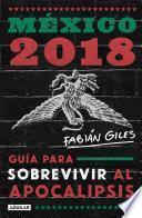 México 2018: guía para sobrevivir al apocalipsis