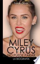 Miley Cyrus: la biografía.
