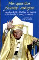 Mis queridos jóvenes amigos Juan Pablo II. 1a. ed.