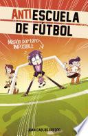 Misión portero imposible (Antiescuela de Fútbol 2)