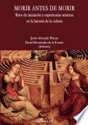 Morir antes de Morir.Ritos de iniciación y experiencias místicas en la historia de la cultura