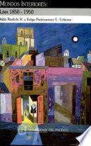 Mundos interiores : Lima 1850-1950