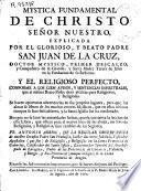 Mystica fundamental de Christo ... explicada por ... San Juan de la Cruz ... ; y El religioso perfecto ...