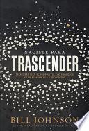 Naciste Para Trascender / Born for Significance: Descubre Bien El Propósito, Los Procesos Y Los Riesgos de la Promoción