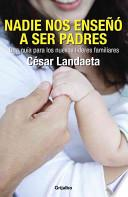 Nadie nos enseno a ser padres / Nobody taught us how to be parents