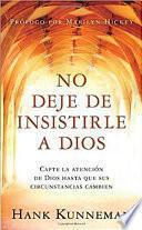 No Deje de Insistirle a Dios - Pocket Book: Capte La Atencion de Dios Hasta Que Sus Circunstancias Cambien
