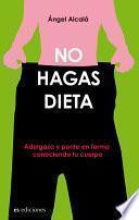 No hagas dietas/ Do not make diets