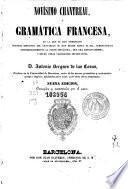Novísimo Chantreau ó Gramática Francesa, en la que se han enmendado cuantas ediciones del Chantreau se han hecho hasta el dia, aumentándose considerablemente la parte sintáctica, que era defectuosísima, y hecho otras variaciones importantes