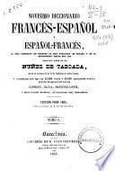 Novisimo diccionario español-francés y francés-español, el mas completo de cuantos se han publicado en España y en el extranjero hasta hoy dia