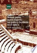 Nuevas Gentes, Nuevo Imperio: Los Godos Y Occidente en El Siglo V