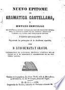 Nuevo epitome de gramatica castellana; o, Metodo sencillo de enseñar la lengua castellana por los principios generales a la filosofia común de las lenguas: arreglado también a la latina para facilitar su estudio