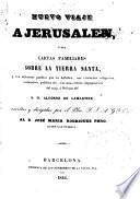 Nuevo viaje a Jerusalén, o sea, Cartas familiares sobre la Tierra Santa ...