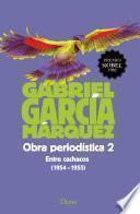 Obra periodística 2. Entre cachacos (1954-1955)