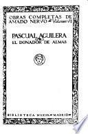 Obras completas de Amado Nervo ...: Pascual Aguilera. El donador de almas
