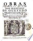OBRAS DE DON FRANCISCI DE QUEVEDO Villegas Cavallero de la Orden de Santiago, Señor de la Villa de la Torre de Juan-Abad
