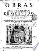 OBRAS DE DON FRANCISCO DE QUEVEDO Villegas, Cavallero de la Orden de Santiago, Señor de la Villa de la Torre de Juan-Abad
