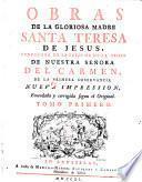 Obras de la gloriosa madre Santa Teresa de Jesus, fundadora de la reforma de la orden de nuestra senora del carmen, de la primera observancia. Tomo primero (-segundo)