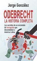 Odebrecht. la historia completa.