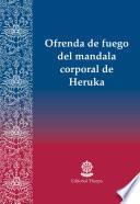 Ofrenda de fuego del mandala corporal de Heruka
