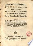 Oración fúnebre que en las ex. que celebró el G. y R. Hospital de la Ciudad de Santiago por el Sr. Rey D. Carlos III dixo el 18 de Febr. de este año en la Ig. del mismo Hosp. D. Fco Vazquez Aguiar