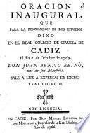 Oracion inaugural que para la renovacion de los estudios dixo en el Real Colegio de Cirugia de Cadiz el dia 5. de octubre de 1765 don Juan Benito Reynó ... sale a luz a expensas de dicho Real Colegio