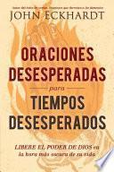 Oraciones desesperadas para tiempos desesperados / Desperate Prayers for Desperate Times