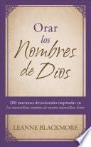 Orar Los Nombres de Dios: 200 Oraciones Devocionales Inspiradas En the Wonderful Names of Our Wonderful Lord [los Maravillosos Nombres de Nuestr