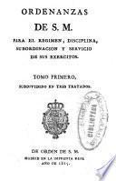 Ordenanzas de S. M. para el regimen, disciplina, subordinacion y servicio de sus exercitos: (14, 368 p., [11] h. pleg.)