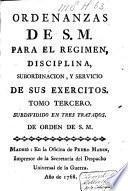 Ordenanzas de S.M. para el regimen, disciplina, subordinacion, y servicio de sus exercitos