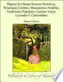 """Pˆginas Sevillanas:Sucesos Hist""""ricos, Personajes C_lebres, Monumentos Notables, Tradiciones Populares, Cuentos Viejos, Leyendas Y Curiosidades"""