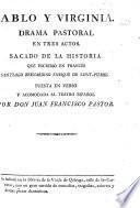 Pablo y Virginia, drama pastoral en tres actos. Sacado de la historia que escribió en Francés S. Bernardino E. de Saint Pierre. Puesta en verso y acomodata al teatro español por Don J. F. P.