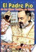 Padre Pío, el de las cinco heridas 1a. ed.