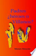 Padres ¿Héroes o Villanos?