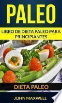 Paleo: Dieta Paleo: Libro de Dieta Paleo para Principiantes