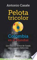 Pelota tricolor. Colombia en el mundial.
