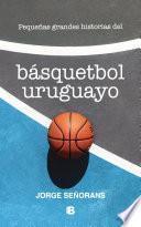 Pequeñas grandes historias del basquetbol uruguayo