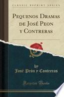 Pequenos Dramas de José Peon y Contreras (Classic Reprint)