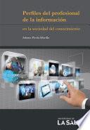 Perfiles del profesional de la información en la sociedad del conocimiento