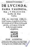 Persecuciones de Lucinda, dama Valenciana, y tragicos sucessos de Don Carlos