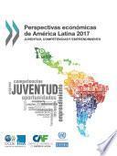 Perspectivas económicas de América Latina 2017 Juventud, competencias y emprendimiento
