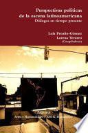 Perspectivas pol'ticas de la escena latinoamericana. Di‡logos en tiempo presente